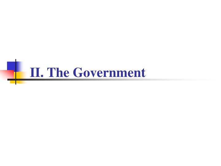 II. The Government