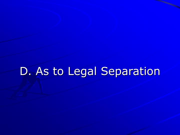 D. As to Legal Separation