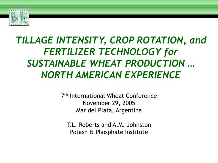 TILLAGE INTENSITY, CROP ROTATION, and FERTILIZER TECHNOLOGY for SUSTAINABLE WHEAT PRODUCTION … NOR...