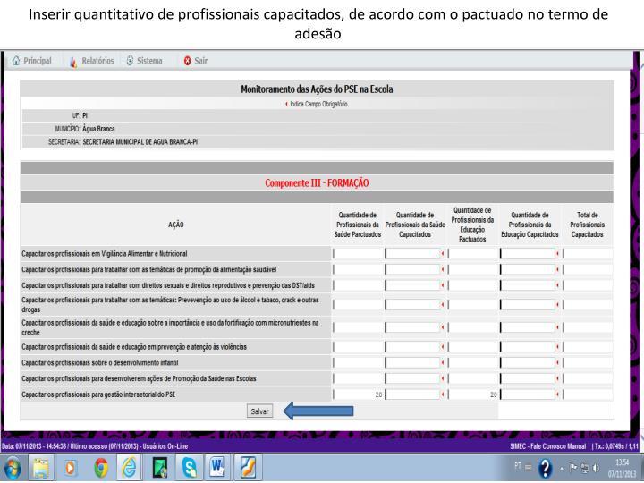 Inserir quantitativo de profissionais capacitados, de acordo com o pactuado no termo de adesão
