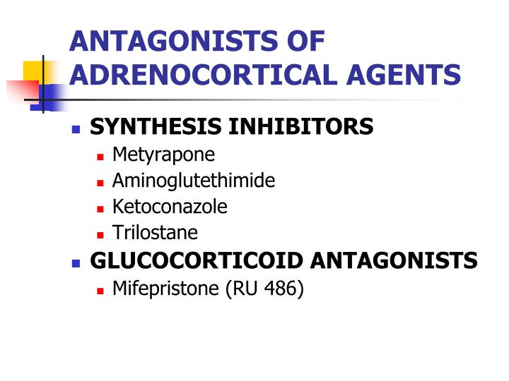 ANTAGONISTS OF ADRENOCORTICAL AGENTS