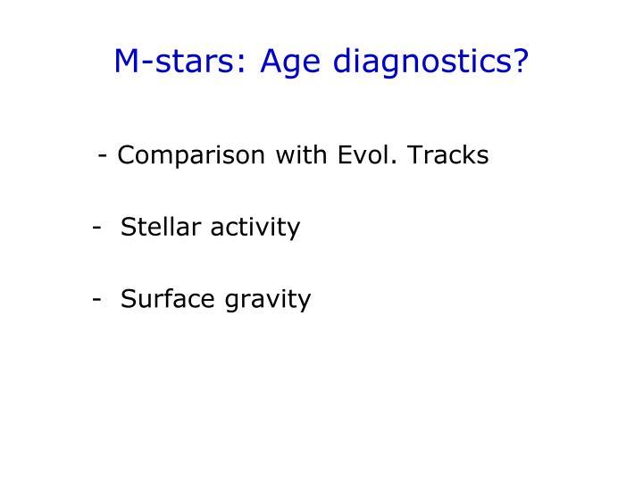 M-stars: Age diagnostics?