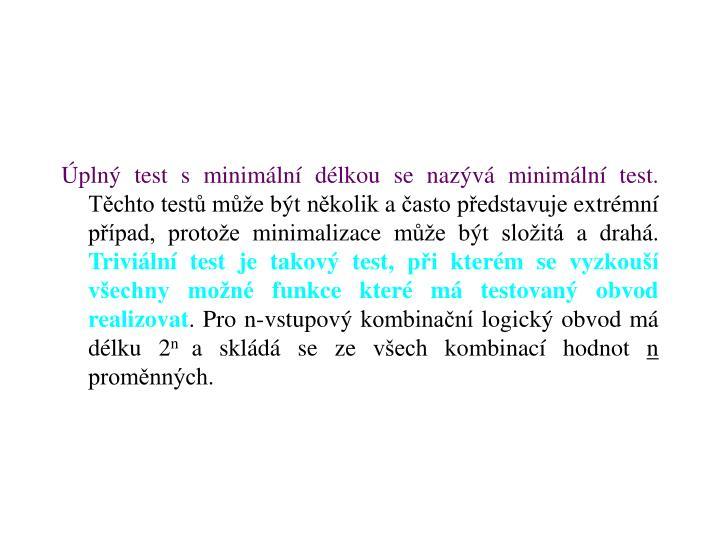 Úplný test sminimální délkou se nazývá minimální test.