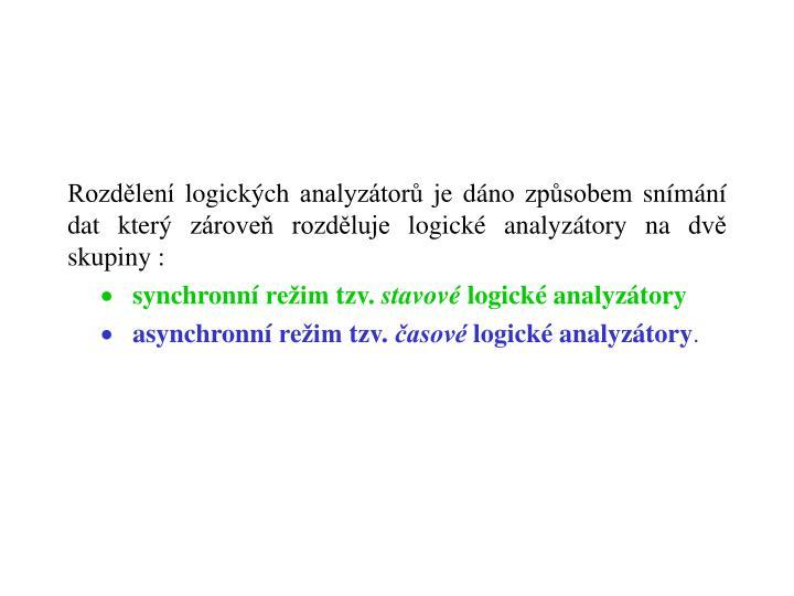Rozdělení logických analyzátorů je dáno způsobem snímání dat který zároveň rozděluje logické analyzátory na dvě skupiny :