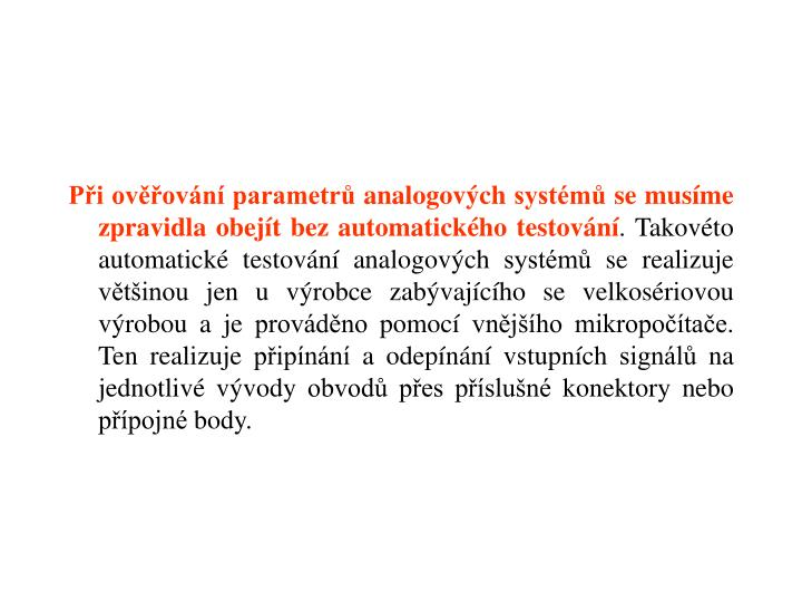 Při ověřování parametrů analogových systémů se musíme zpravidla obejít bez automatického testování