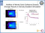 addition of monte carlo collisions doesn t change results in density gradient simulation