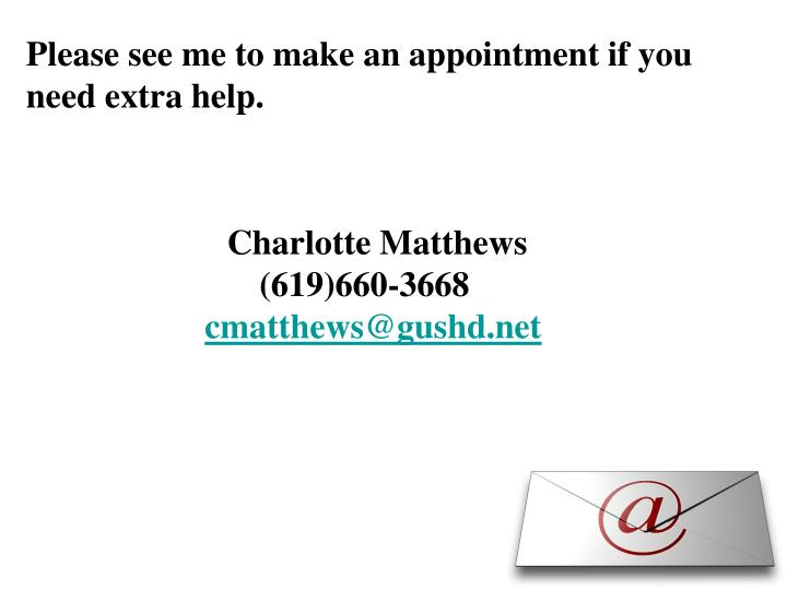 Please see me to make an appointment if you need extra help.