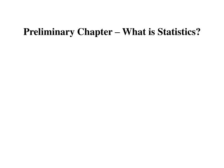 Preliminary Chapter – What is Statistics?