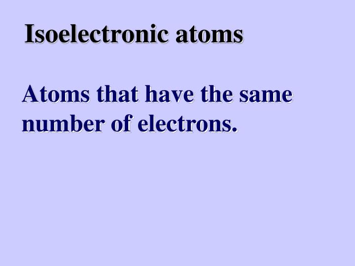 Isoelectronic atoms