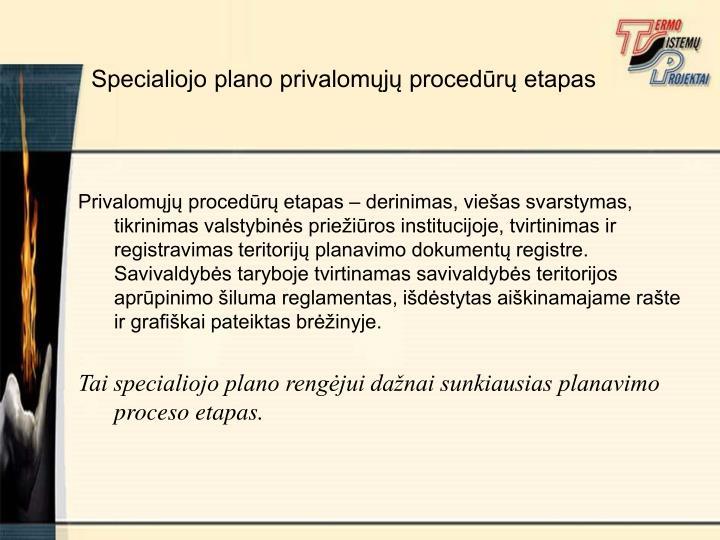 Privalomųjų procedūrų etapas – derinimas, viešas svarstymas, tikrinimas valstybinės priežiūros institucijoje, tvirtinimas ir registravimas teritorijų planavimo dokumentų registre. Savivaldybės taryboje tvirtinamas savivaldybės teritorijos aprūpinimo šiluma reglamentas, išdėstytas aiškinamajame rašte ir grafiškai pateiktas brėžinyje.