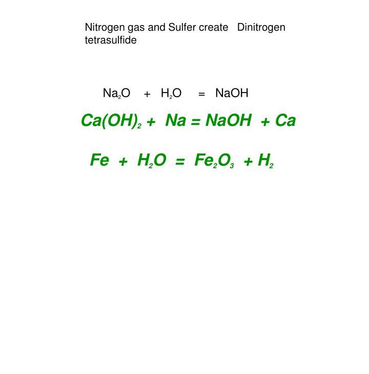 Nitrogen gas and Sulfer create   Dinitrogen tetrasulfide