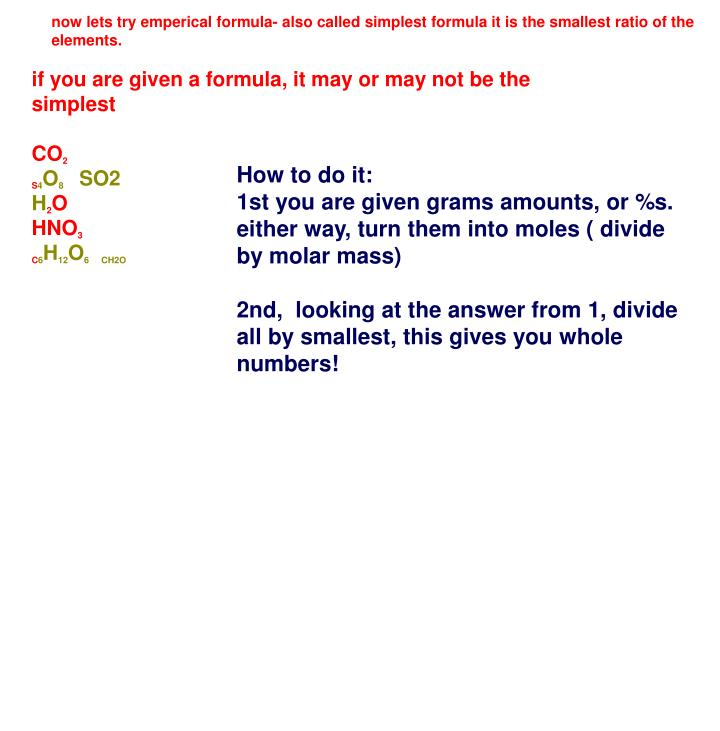 now lets try emperical formula- also called simplest formula it is the smallest ratio of the elements.