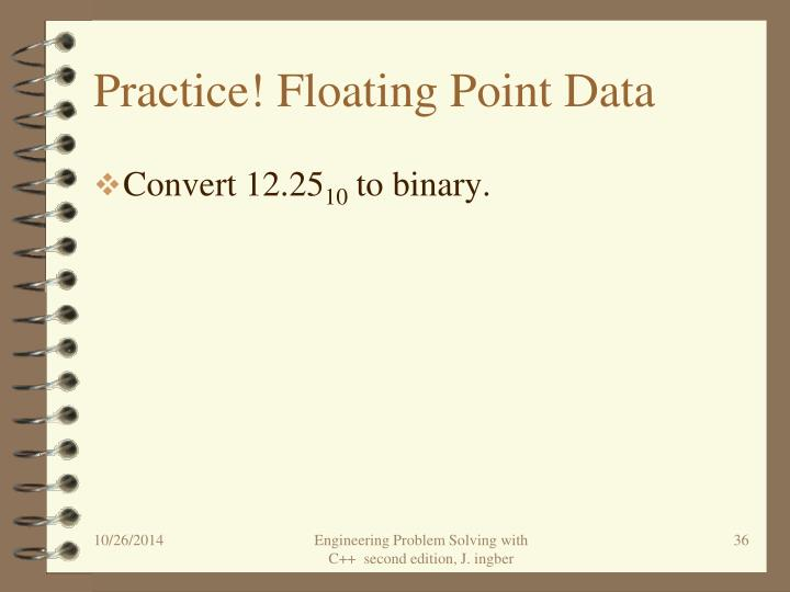 Practice! Floating Point Data