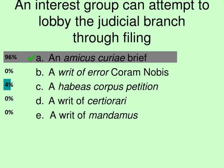 An interest group can attempt to lobby the judicial branch through filing