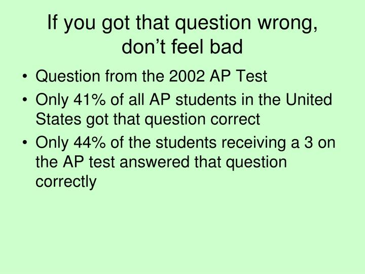If you got that question wrong, don't feel bad