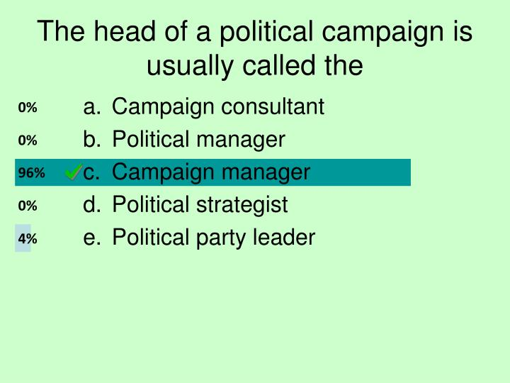 The head of a political campaign is usually called the