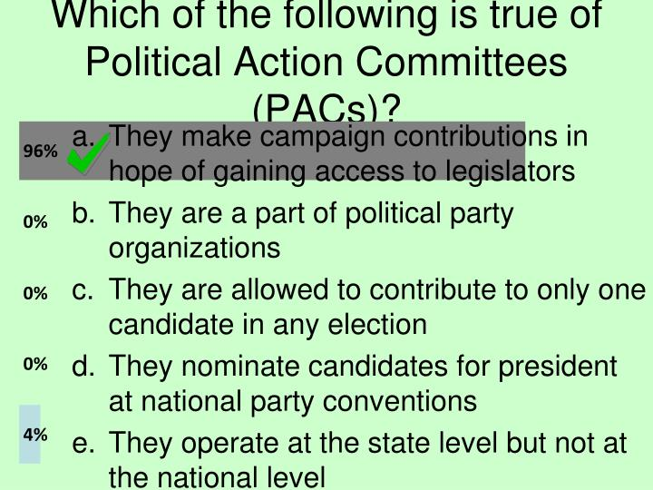 Which of the following is true of Political Action Committees (PACs)?