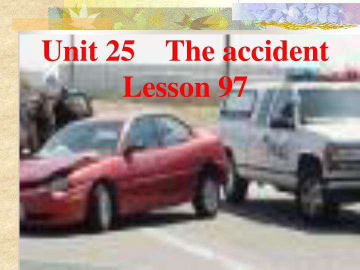 Unit 25    The accident