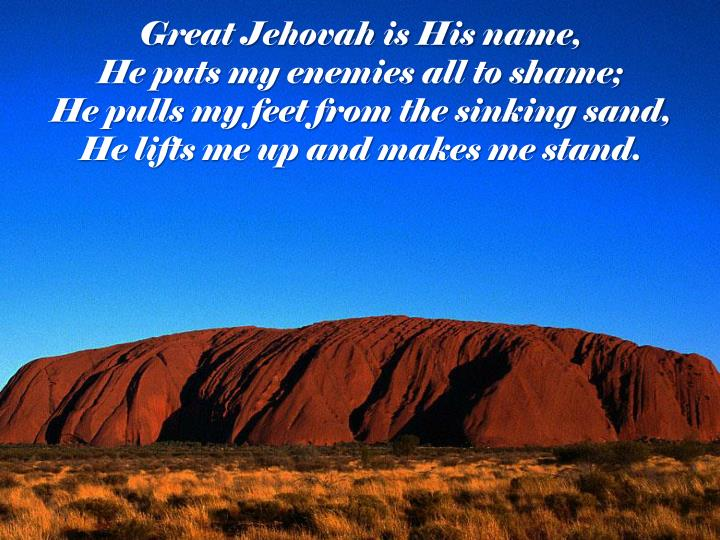 Great Jehovah is His name,