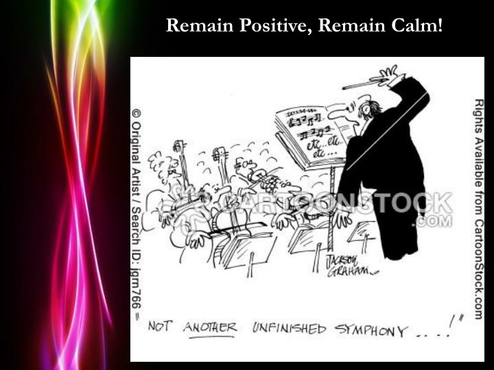 Remain Positive, Remain Calm!
