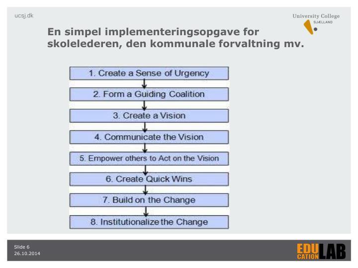 En simpel implementeringsopgave for skolelederen, den kommunale forvaltning mv.