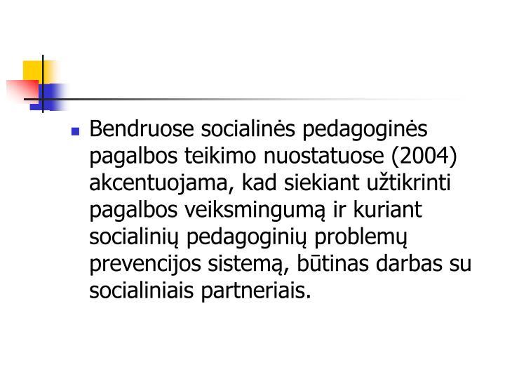 Bendruose socialins pedagogins pagalbos teikimo nuostatuose (2004) akcentuojama, kad siekiant utikrinti pagalbos veiksmingum ir kuriant socialini pedagogini problem prevencijos sistem, btinas darbas su socialiniais partneriais.