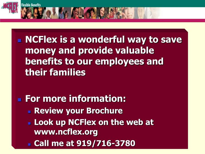 NCFlex is a wonderful way to save money and provide valuable benefits to our employees and their families