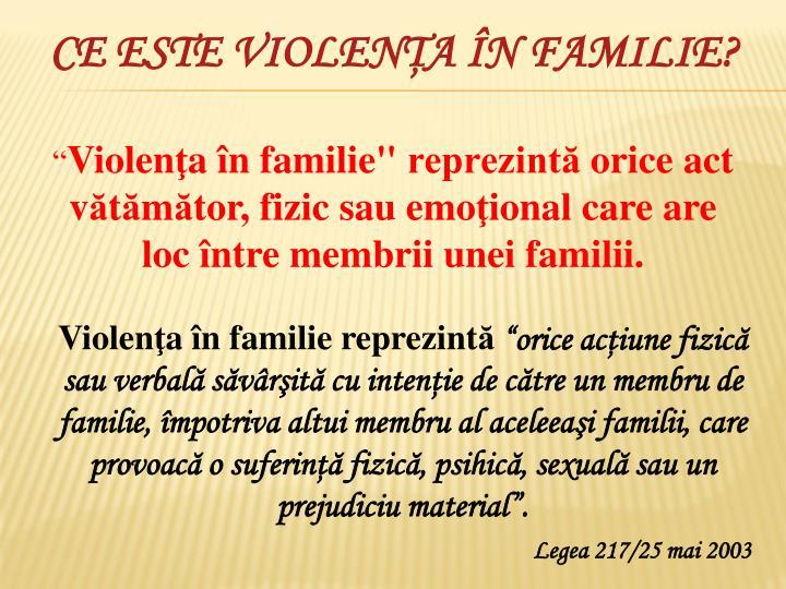 CE ESTE VIOLENŢA ÎN FAMILIE?
