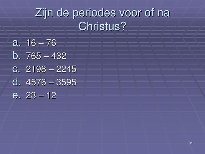 Zijn de periodes voor of na Christus?