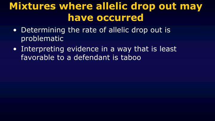 Mixtures where allelic drop out may have occurred