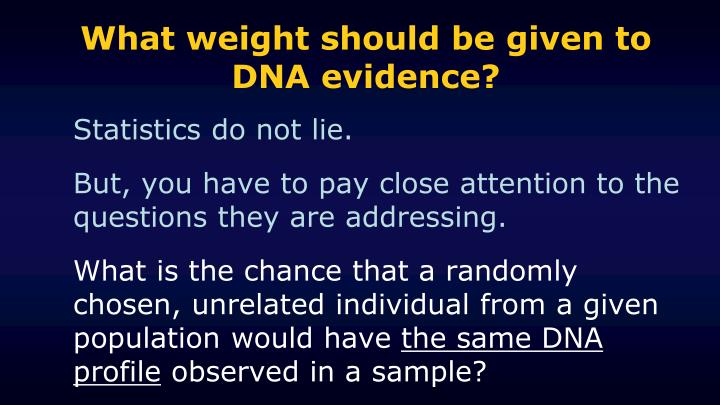 What weight should be given to DNA evidence?