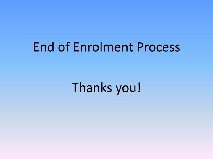 End of Enrolment Process