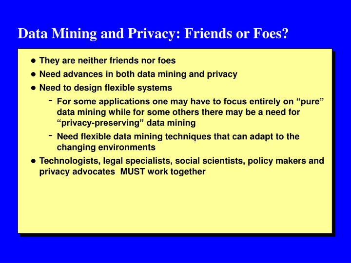 Data Mining and Privacy: Friends or Foes?