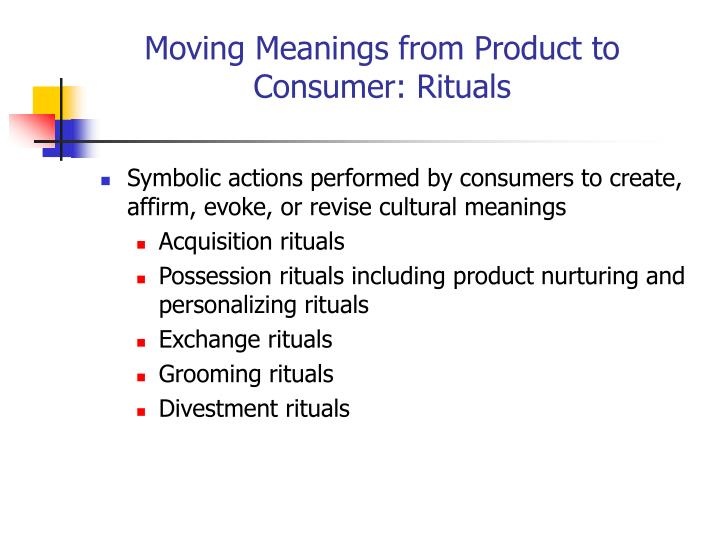 Moving Meanings from Product to Consumer: Rituals