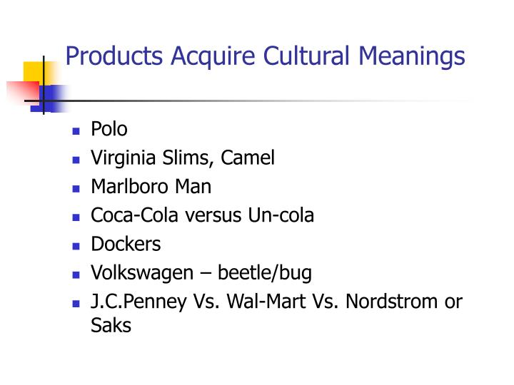 Products Acquire Cultural Meanings