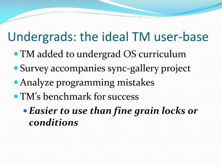 Undergrads: the ideal TM user-base