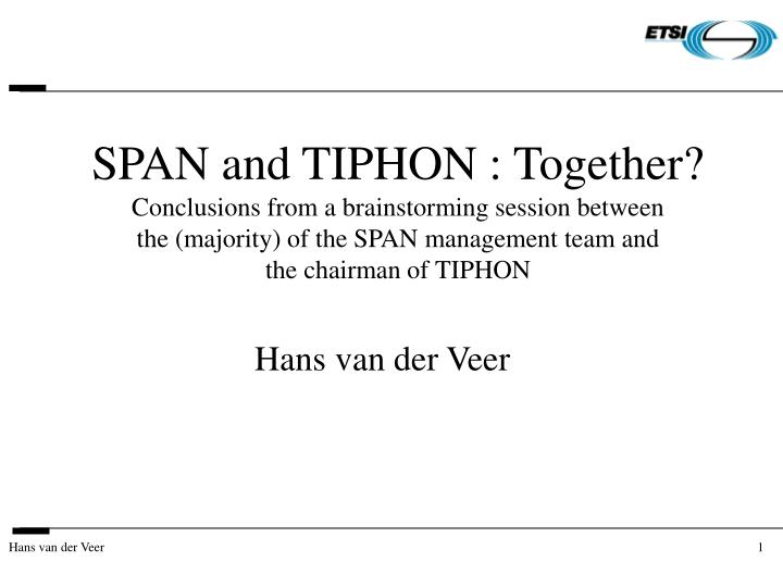 SPAN and TIPHON : Together?