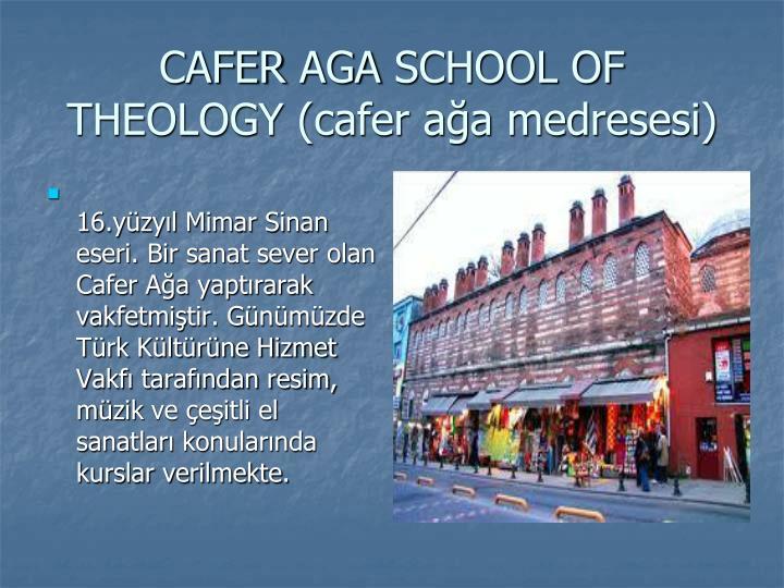 16.yüzyıl Mimar Sinan eseri. Bir sanat sever olan Cafer Ağa yaptırarak vakfetmiştir. Günümüzde Türk Kültürüne Hizmet Vakfı tarafından resim, müzik