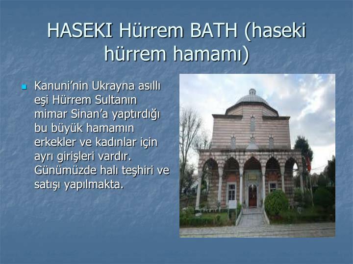 Kanuni'nin Ukrayna asıllı eşi Hürrem Sultanın mimar Sinan'a yaptırdığı bu büyük hamamın erkekler ve kadınlar için ayrı girişleri vardır. Günümüzde halı teşhiri ve satışı yapılmakta.