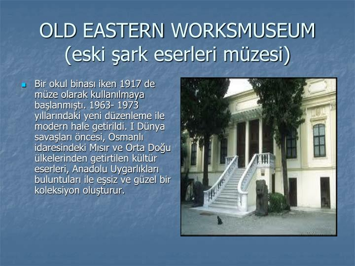 Bir okul binası iken 1917 de müze olarak kullanılmaya başlanmıştı. 1963- 1973 yıllarındaki yeni düzenleme ile modern hale getirildi. I Dünya savaşları öncesi, Osmanlı idaresindeki Mısır ve Orta Doğu ülkelerinden getirtilen kültür eserleri, Anadolu Uygarlıkları buluntuları ile eşsiz ve güzel bir koleksiyon oluşturur.