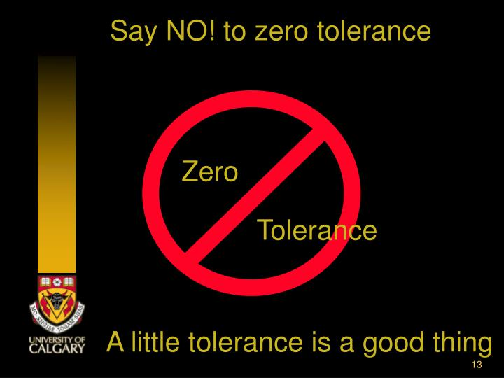 Say NO! to zero tolerance