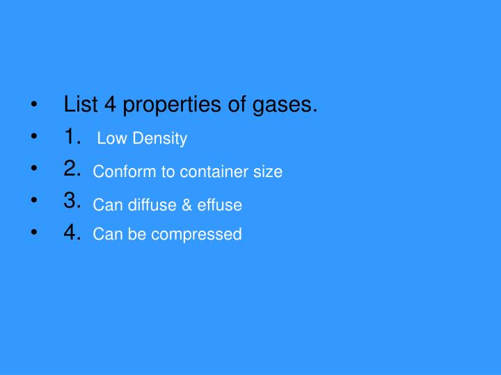 List 4 properties of gases.