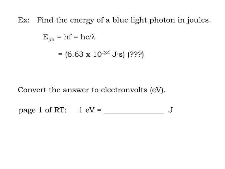 Ex:   Find the energy of a blue light photon in joules.