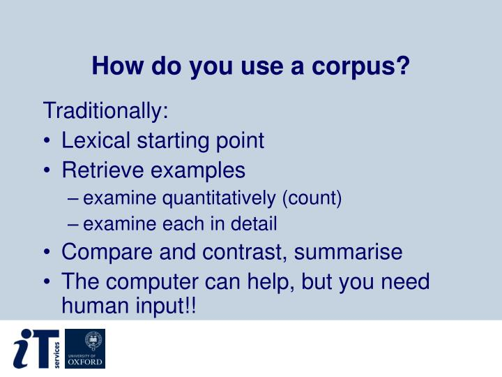 How do you use a corpus?