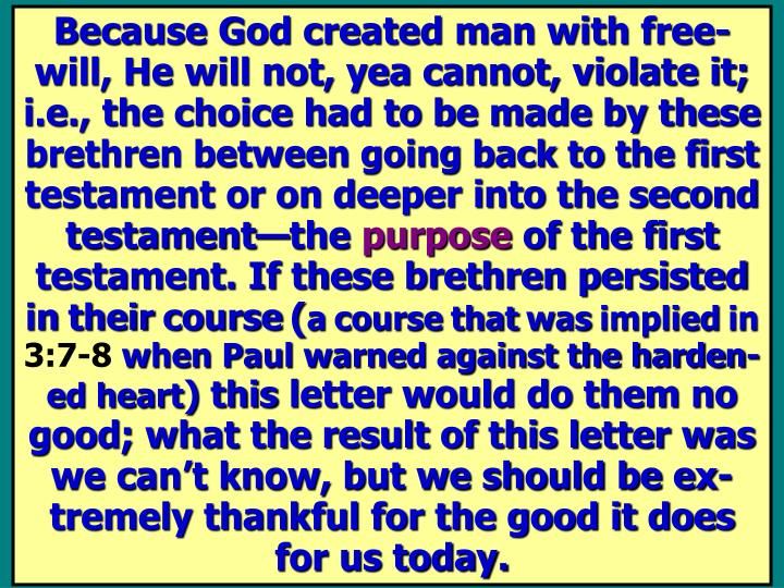 Because God created man with free-will, He will not, yea cannot, violate it; i.e., the choice had to be made by these