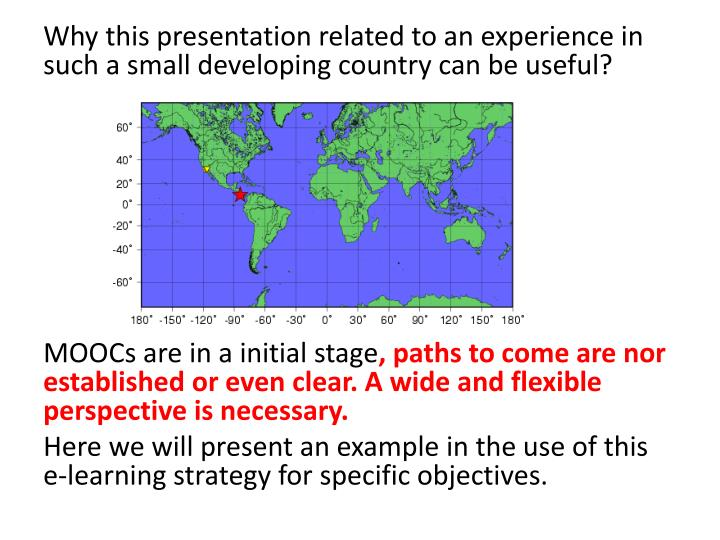 Why this presentation related to an experience in such a small developing country can be useful?