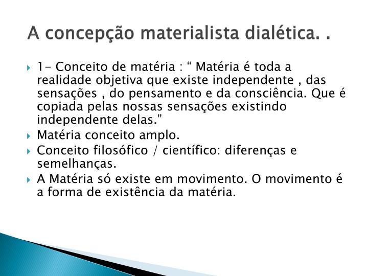 A concepção materialista dialética. .