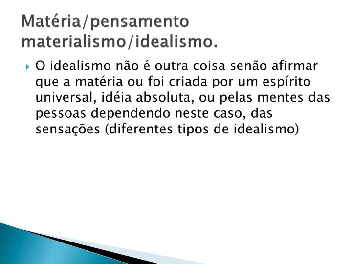 Matéria/pensamento materialismo/idealismo.