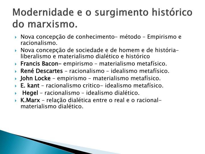 Modernidade e o surgimento histórico do marxismo.