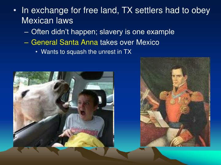 In exchange for free land, TX settlers had to obey Mexican laws